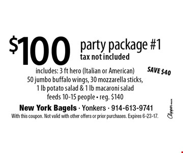 $100party package #1 tax not included includes: 3 ft hero (Italian or American)50 jumbo buffalo wings, 30 mozzarella sticks,1 lb potato salad & 1 lb macaroni salad feeds 10-15 people - reg. $140. With this coupon. Not valid with other offers or prior purchases. Expires 6-23-17.
