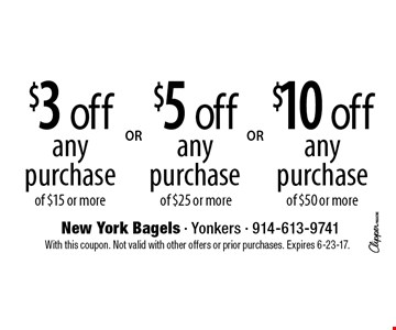 $10 off any purchase of $50 or more. $5 off any purchase of $25 or more. $3 off any purchase of $15 or more. With this coupon. Not valid with other offers or prior purchases. Expires 6-23-17.