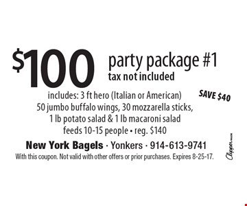 $100 party package #1. Tax not included. Includes: 3 ft hero (Italian or American), 50 jumbo buffalo wings, 30 mozzarella sticks,1 lb potato salad & 1 lb macaroni salad. Feeds 10-15 people. Reg. $140. With this coupon. Not valid with other offers or prior purchases. Expires 8-25-17.