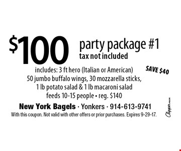 $100 party package #1 tax not included includes: 3 ft hero (Italian or American) 50 jumbo buffalo wings, 30 mozzarella sticks, 1 lb potato salad & 1 lb macaroni salad feeds 10-15 people - reg. $140. With this coupon. Not valid with other offers or prior purchases. Expires 9-29-17.