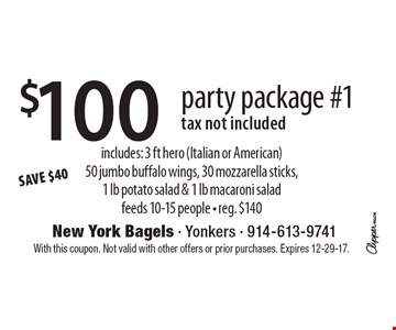SAVE $40 $100 party package #1. Tax not included. Includes: 3 ft hero (Italian or American). 50 jumbo buffalo wings, 30 mozzarella sticks,1 lb potato salad & 1 lb macaroni salad. Feeds 10-15 people. Reg. $140. With this coupon. Not valid with other offers or prior purchases. Expires 12-29-17.