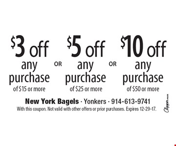 $10 off any purchase of $50 or more OR $5 off any purchase of $25 or more OR $3 off any purchase of $15 or more. With this coupon. Not valid with other offers or prior purchases. Expires 12-29-17.