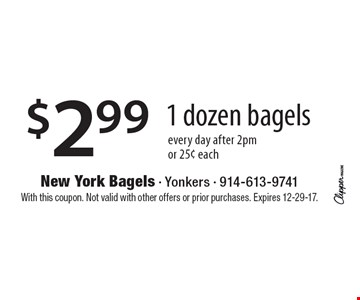 $2.99 1 dozen bagels. Every day after 2pm or 25¢ each. With this coupon. Not valid with other offers or prior purchases. Expires 12-29-17.