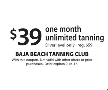 $39 one month unlimited tanning. Silver level only. Reg. $59. With this coupon. Not valid with other offers or prior purchases. Offer expires 2-15-17.