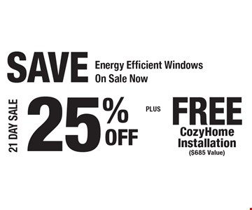 SAVE! 25% Off Energy Efficient Windows PLUS Free CozyHome Installation ($685 Value). 21 day sale.