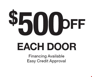 $500OFF EACH DOOR. Financing Available. Easy Credit Approval.