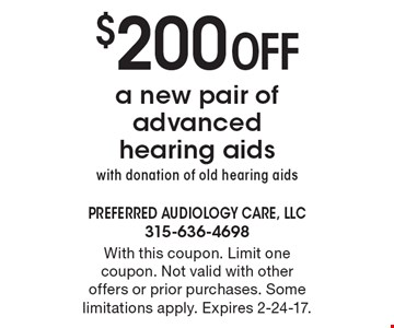 $200off a new pair of advanced hearing aids with donation of old hearing aids. With this coupon. Limit one coupon. Not valid with other offers or prior purchases. Some limitations apply. Expires 2-24-17.