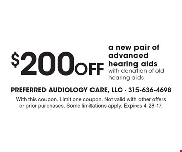 $200Off a new pair of advanced hearing aids with donation of old hearing aids. With this coupon. Limit one coupon. Not valid with other offers or prior purchases. Some limitations apply. Expires 4-28-17.