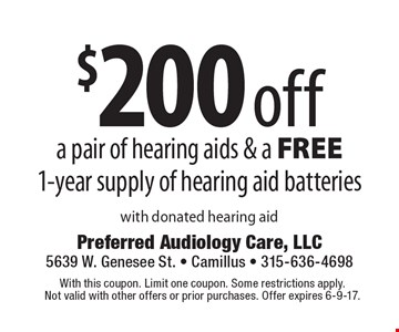 $200 off a pair of hearing aids & a FREE 1-year supply of hearing aid batteries with donated hearing aid. With this coupon. Limit one coupon. Some restrictions apply. Not valid with other offers or prior purchases. Offer expires 6-9-17.