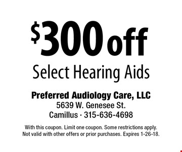 $300 off select hearing aids. With this coupon. Limit one coupon. Some restrictions apply. Not valid with other offers or prior purchases. Expires 1-26-18.