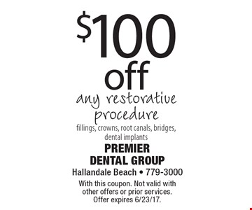 $100 off any restorative procedure, fillings, crowns, root canals, bridges, dental implants. With this coupon. Not valid with other offers or prior services. Offer expires 6/23/17.