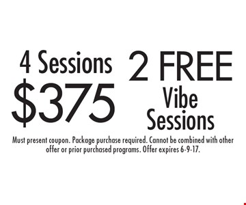 4 Sessions for $3752 OR 2 free Vibe Sessions. Must present coupon. Package purchase required. Cannot be combined with other offer or prior purchased programs. Offer expires 6-9-17.