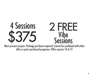 $375 4 Sessions or  2 free Vibe Sessions. Must present coupon. Package purchase required. Cannot be combined with other offer or prior purchased programs. Offer expires 10-6-17.
