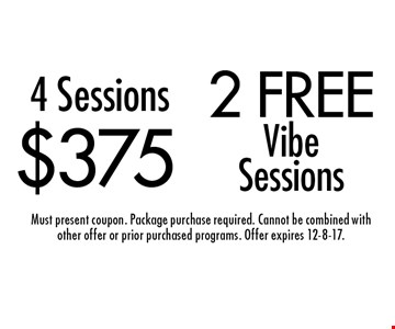 4 Sessions $375. 2 free Vibe Sessions. Must present coupon. Package purchase required. Cannot be combined with other offer or prior purchased programs. Offer expires 12-8-17.