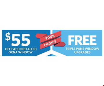 $55 off each installed Okna window OR free triple pane window upgrades