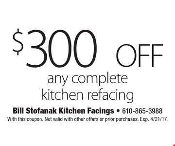 $300 off any complete kitchen refacing. With this coupon. Not valid with other offers or prior purchases. Exp. 4/21/17.