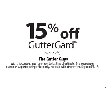 15% off GutterGard (min. 75 ft.) With this coupon, must be presented at time of estimate. One coupon per customer. At participating offices only. Not valid with other offers. Expires 5/5/17.