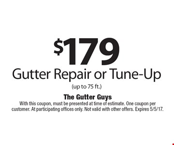 $179 Gutter Repair or Tune-Up (up to 75 ft.) With this coupon, must be presented at time of estimate. One coupon per customer. At participating offices only. Not valid with other offers. Expires 5/5/17.