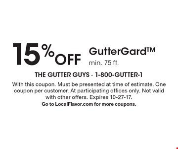 15% Off GutterGard, min. 75 ft. With this coupon. Must be presented at time of estimate. One coupon per customer. At participating offices only. Not valid with other offers. Expires 10-27-17. Go to LocalFlavor.com for more coupons.