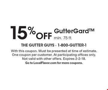 15% Off GutterGard min. 75 ft.. With this coupon. Must be presented at time of estimate. One coupon per customer. At participating offices only. Not valid with other offers. Expires 2-2-18. Go to LocalFlavor.com for more coupons.