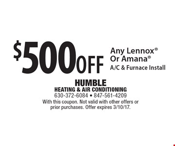 $500 off any Lennox or Amana A/C & furnace Install. With this coupon. Not valid with other offers or prior purchases. Offer expires 3/10/17.