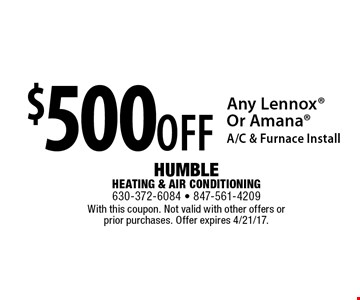 $500 off Any Lennox Or Amana A/C & Furnace Install. With this coupon. Not valid with other offers or prior purchases. Offer expires 4/21/17.