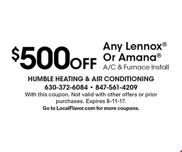 $500 Off Any Lennox Or Amana A/C & Furnace Install. With this coupon. Not valid with other offers or prior purchases. Expires 8-11-17.Go to LocalFlavor.com for more coupons.