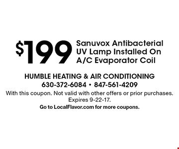 $199 Sanuvox Antibacterial UV Lamp Installed On A/C Evaporator Coil. With this coupon. Not valid with other offers or prior purchases. Expires 9-22-17. Go to LocalFlavor.com for more coupons.