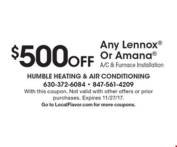 $500 Off Any Lennox Or Amana A/C & Furnace Installation. With this coupon. Not valid with other offers or prior purchases. Expires 11/27/17. Go to LocalFlavor.com for more coupons.