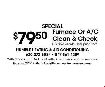 SPECIAL $79.50 Furnace Or A/C Clean & Check. First-time clients. Reg. price $99.50. With this coupon. Not valid with other offers or prior services. Expires 2/2/18. Go to LocalFlavor.com for more coupons.
