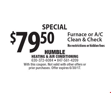 Special $79.50 Furnace or A/CClean & Check No restrictions or hidden fees. With this coupon. Not valid with other offers or prior purchases. Offer expires 6/30/17.