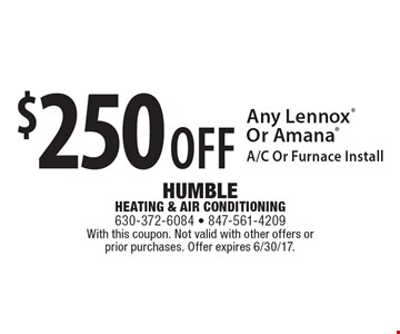 $250 OFF Any Lennox Or Amana A/C Or Furnace Install. With this coupon. Not valid with other offers or prior purchases. Offer expires 6/30/17.