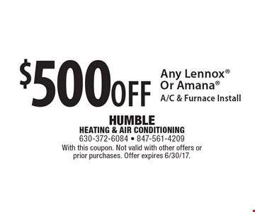 $500OFF Any Lennox Or Amana A/C & Furnace Install. With this coupon. Not valid with other offers or prior purchases. Offer expires 6/30/17.