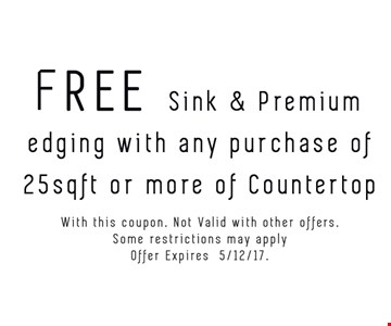 Free Sink And Premium Edging with purchase of a 25 sq. ft. or more of countertop. Exp. 5/12/17.