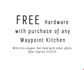 Free Hardware with purchase of any Waypoint kitchen. Exp. 5/12/17.
