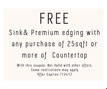 Free Sink and Premium Edging with any purchase of 25 sqft or more of countertop.