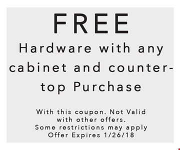 Free hardware with any cabinet and countertop purchase. Expires 1/26/18.