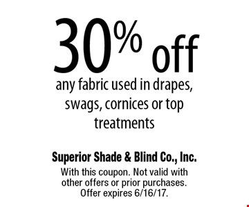 30% off any fabric used in drapes, swags, cornices or top treatments. With this coupon. Not valid with other offers or prior purchases. Offer expires 6/16/17.