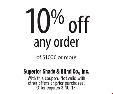 10% off any order of $1000 or more. With this coupon. Not valid with other offers or prior purchases. Offer expires 3-10-17.