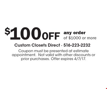 $100 OFF any order of $1000 or more. Coupon must be presented at estimate appointment.Not valid with other discounts or prior purchases. Offer expires 4/7/17.