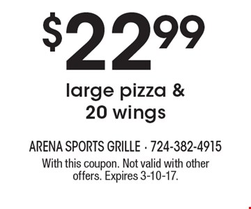 $22.99 large pizza & 20 wings. With this coupon. Not valid with other offers. Expires 3-10-17.