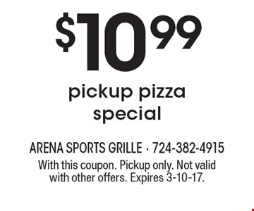 $10.99 pickup pizza special. With this coupon. Pickup only. Not valid with other offers. Expires 3-10-17.
