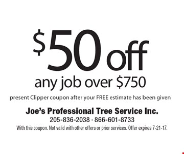 $50 off any job over $750 present Clipper coupon after your FREE estimate has been given. With this coupon. Not valid with other offers or prior services. Offer expires 7-21-17.