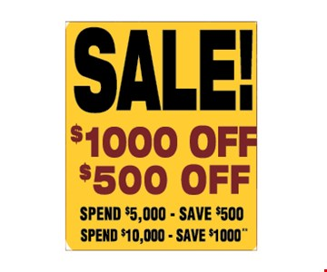 $1000 off with purchase of $10,000 or more or $500 off with purchase of $5,000 or more