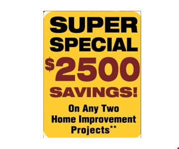$2500 savings on any home improvement projects