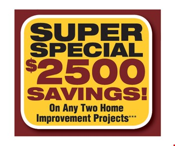 $2500 Savings On Any Two Home Improvement Projects