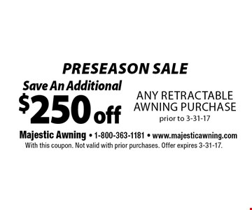 Preseason sale. $250 off any retractable awning purchase prior to 3-31-17. With this coupon. Not valid with prior purchases. Offer expires 3-31-17.