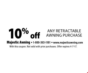 10% off any retractable awning purchase. With this coupon. Not valid with prior purchases. Offer expires 4-7-17.
