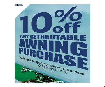 $10% off any retractable awning purchase. With this coupon. Not valid with prior purchases. Offer expires 8-11-17.