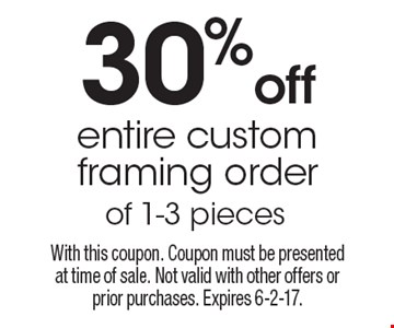 30% off entire custom framing order of 1-3 pieces. With this coupon. Coupon must be presented at time of sale. Not valid with other offers or prior purchases. Expires 6-2-17.